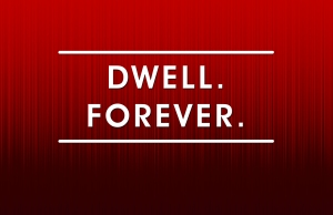 Dwell.  Forever.